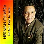 Herman Olivera No Me Hecha La Culpa