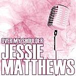 Jessie Matthews Over My Shoulder