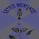 Arthur Mountaniol Alien In La