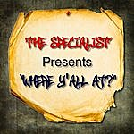 The Specialist Where Y'all At (Explicit Version)