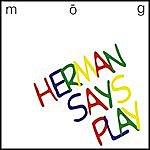 Mo-G Herman Says Play