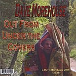 Dave Morehouse Out From Under The Covers