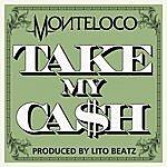 Monte Loco Take My Ca$h-Single