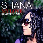 Shana My Love Is Not For Sale
