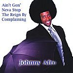 Johnny Afro Ain't Gon' Neva Stop The Reign By Complaining