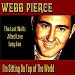 Webb Pierce I'm Sitting On Top Of The World