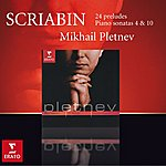 Mikhail Pletnev Scriabin : 24 Preludes Op.11, Piano Sonatas Nos. 4 & 10