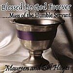 Maureen & Bill Hayes Blessed Be God Forever