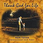 Mark Forrest Thank God For Life