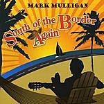 Mark Mulligan South Of The Border Again