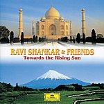 Ravi Shankar Ravi Shankar & Friends: Towards The Rising Sun