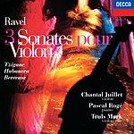 Chantal Juillet Ravel: 3 Sonates Pour Violon - Trigane / Habanera / Berceuse Etc.