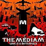 The Mediam Love Is A Battlefield