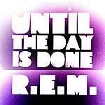 R.E.M. Until The Day Is Done (Int'l 2-Track DMD)