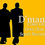 D-Man Come On Over (Feat. South Baron)