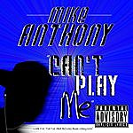 Mike Anthony Can't Play Me - Ep