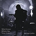 Michel Griffin Who Knows Where The Time Goes?