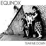 Equinox Tear Me Down
