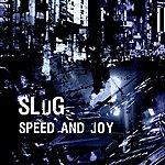 Slug Speed And Joy