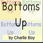 Charlie Boy Bottoms Up (Bottom Go Round)