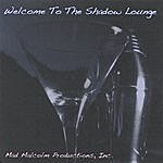 Mad Malcolm Productions, Inc. Welcome To The Shadow Lounge