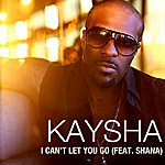 Kaysha I Can't Let You Go