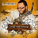 J-Henry Long Time Coming