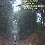 Mark Radice Tracks: Not Hits, Not Even Close - Volume 155