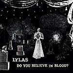 Lylas Do You Believe In Blood?