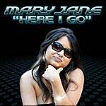 Mary Jane Here I Go