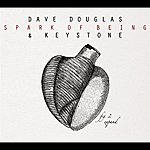 Dave Douglas Spark Of Being: Expand