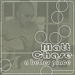 Matt Chase Group A Better Place