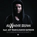 Alexander Brown 1st Class Alcoholics Part 2 (Feat. Aey Team & David Bateson)
