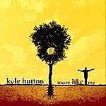 Kyle Hutton More Like Me