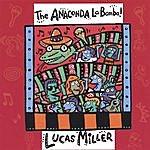 Lucas Miller The Anaconda La Bamba!