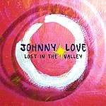Johnny Love Lost In The Valley