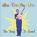 Tony D. Do Gotta Do