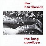 Hard Heads The Long Goodbye
