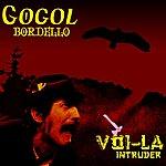 Gogol Bordello Voi-La Intruder