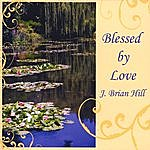 J. Brian Hill Blessed By Love