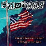 Squiggy Songs About Hate, Anger And The American Way Bonus Tracks