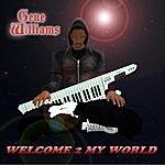 Gene Williams Welcome 2 My World