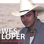 Wes Loper Keep On Growin'