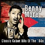 Benny Moré Classic Cuban Hits Of The '50s