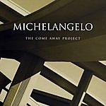 Michelangelo The Come Away Project