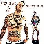 Suga Shane Somebody Like You (Feat. Muffy)