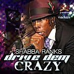 Shabba Ranks Drive Dem Crazy