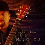 Robert James Money Or Gold