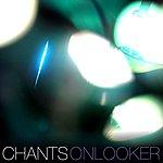 The Chants Onlooker
