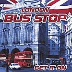 London Bus Stop Get It On